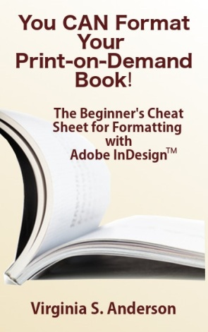 Cover: You CAN Format Your Print-on-Demand Book! The Beginner's Cheat Sheet for Formatting with Adobe InDesign
